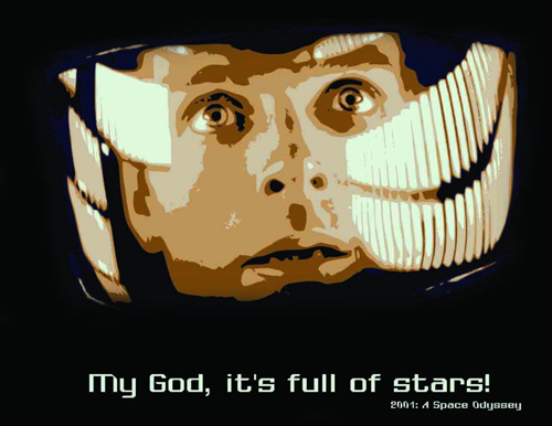 Image from 2001: A Space Odyssey. Quote: It's full of stars!