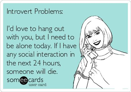 "Post card that says ""Introvert Problems: I'd love to hang out with you, but I need to be alone today. If I have any social interaction in the next 24 hours, someone will die."""