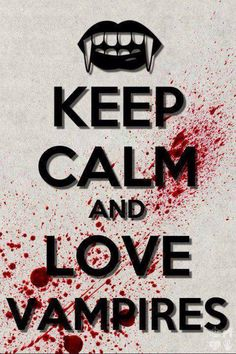 Keep Calm and Love Vampires