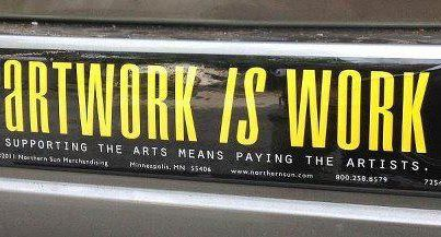 "Bumper sticker that says, ""Artwork is work. Supporting the arts means paying the artists."""