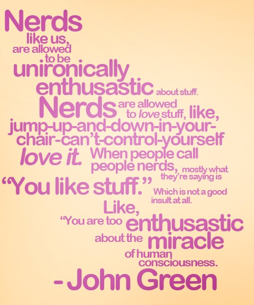 John Green talking about the awesomeness of being a nerd